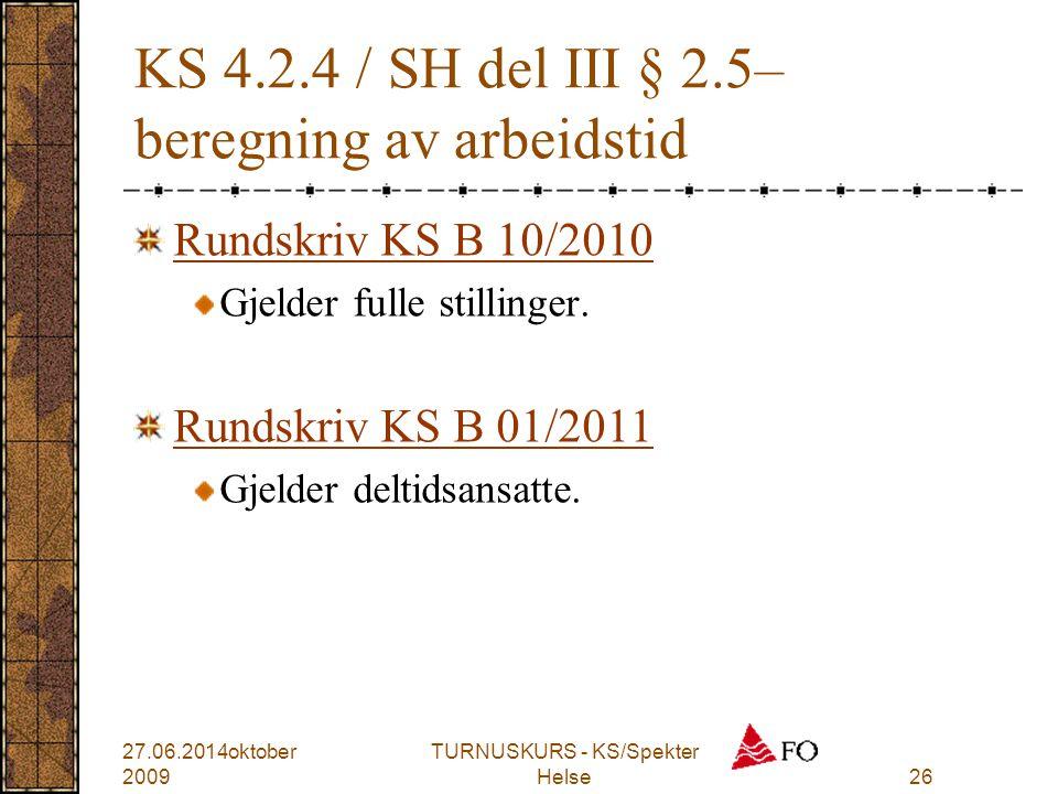 KS 4.2.4 / SH del III § 2.5– beregning av arbeidstid Rundskriv KS B 10/2010 Gjelder fulle stillinger. Rundskriv KS B 01/2011 Gjelder deltidsansatte. 2
