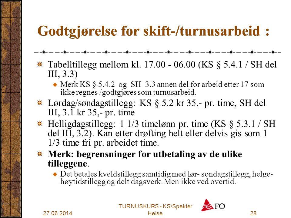27.06.2014 TURNUSKURS - KS/Spekter Helse28 Godtgjørelse for skift-/turnusarbeid : Tabelltillegg mellom kl. 17.00 - 06.00 (KS § 5.4.1 / SH del III, 3.3