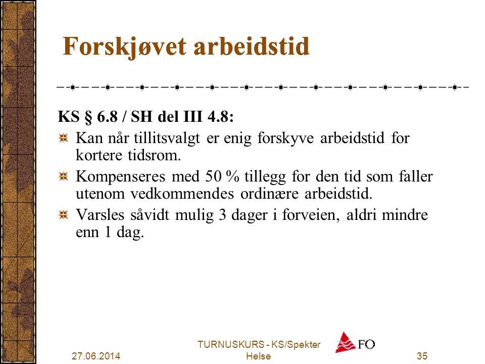 27.06.2014 TURNUSKURS - KS/Spekter Helse35 Forskjøvet arbeidstid KS § 6.8 / SH del III 4.8: Kan når tillitsvalgt er enig forskyve arbeidstid for korte