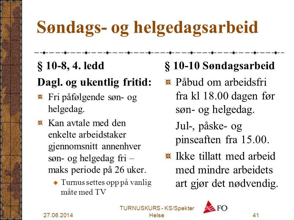 27.06.2014 TURNUSKURS - KS/Spekter Helse41 Søndags- og helgedagsarbeid § 10-8, 4. ledd Dagl. og ukentlig fritid: Fri påfølgende søn- og helgedag. Kan