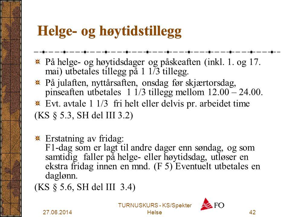 27.06.2014 TURNUSKURS - KS/Spekter Helse42 Helge- og høytidstillegg På helge- og høytidsdager og påskeaften (inkl. 1. og 17. mai) utbetales tillegg på