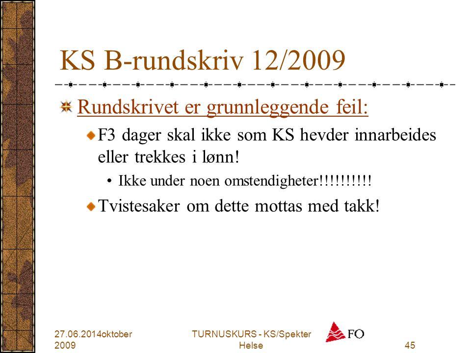 KS B-rundskriv 12/2009 Rundskrivet er grunnleggende feil: F3 dager skal ikke som KS hevder innarbeides eller trekkes i lønn! •Ikke under noen omstendi