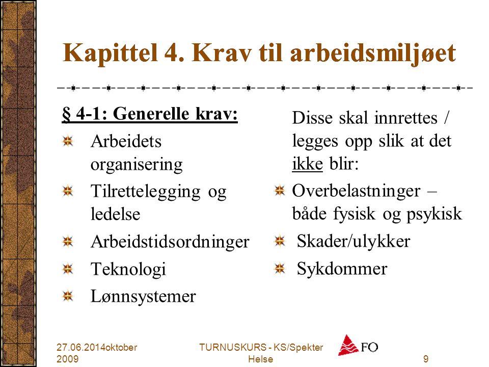 TURNUSKURS - KS/Spekter Helse9 Kapittel 4. Krav til arbeidsmiljøet § 4-1: Generelle krav: Arbeidets organisering Tilrettelegging og ledelse Arbeidstid