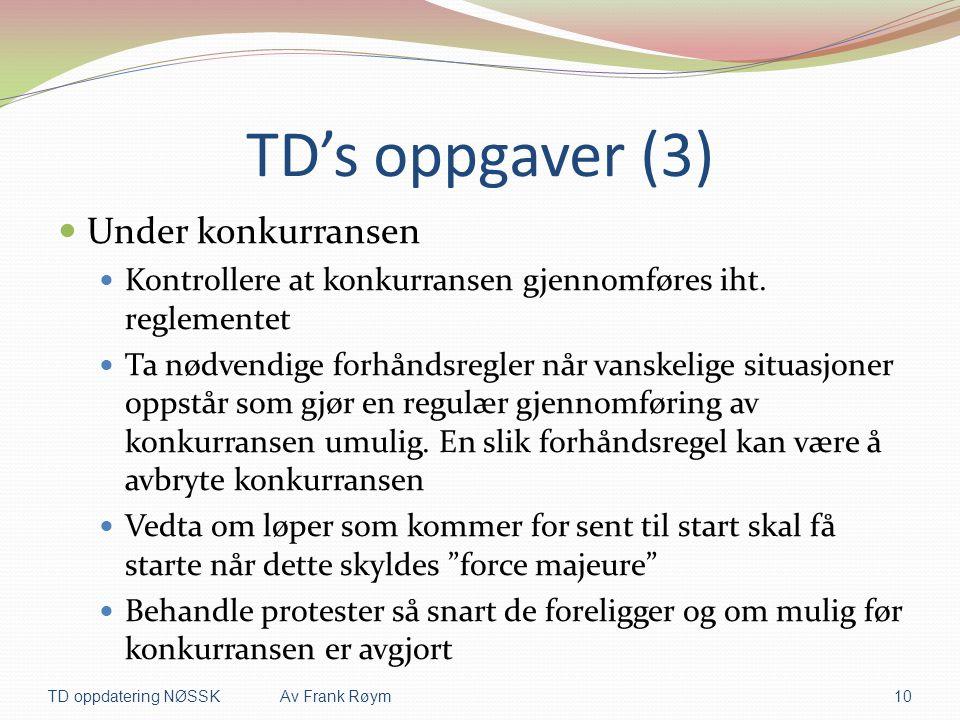 TD's oppgaver (3)  Under konkurransen  Kontrollere at konkurransen gjennomføres iht. reglementet  Ta nødvendige forhåndsregler når vanskelige situa