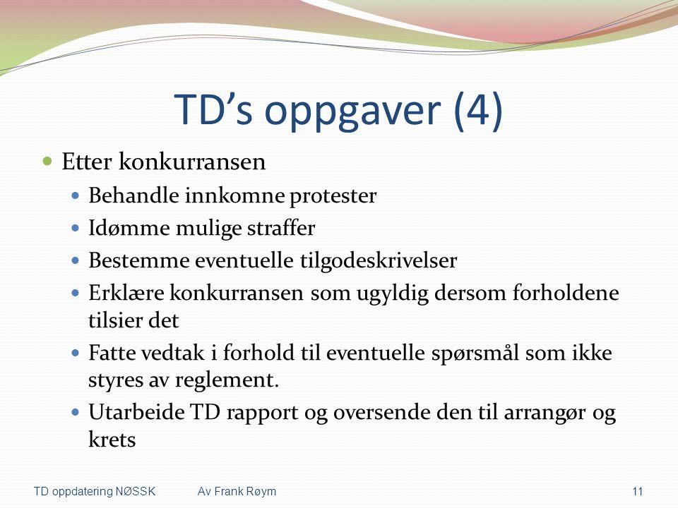 TD's oppgaver (4)  Etter konkurransen  Behandle innkomne protester  Idømme mulige straffer  Bestemme eventuelle tilgodeskrivelser  Erklære konkur