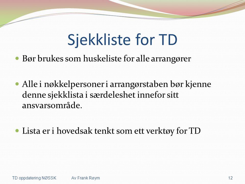 Sjekkliste for TD  Bør brukes som huskeliste for alle arrangører  Alle i nøkkelpersoner i arrangørstaben bør kjenne denne sjekklista i særdeleshet i