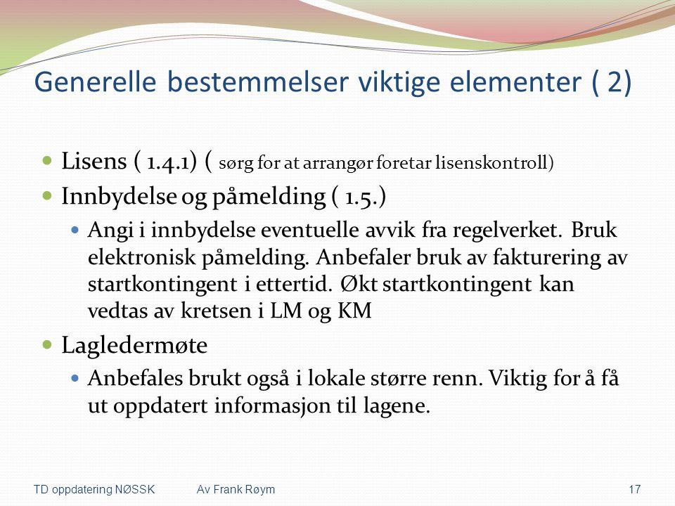 Generelle bestemmelser viktige elementer ( 2)  Lisens ( 1.4.1) ( sørg for at arrangør foretar lisenskontroll)  Innbydelse og påmelding ( 1.5.)  Ang