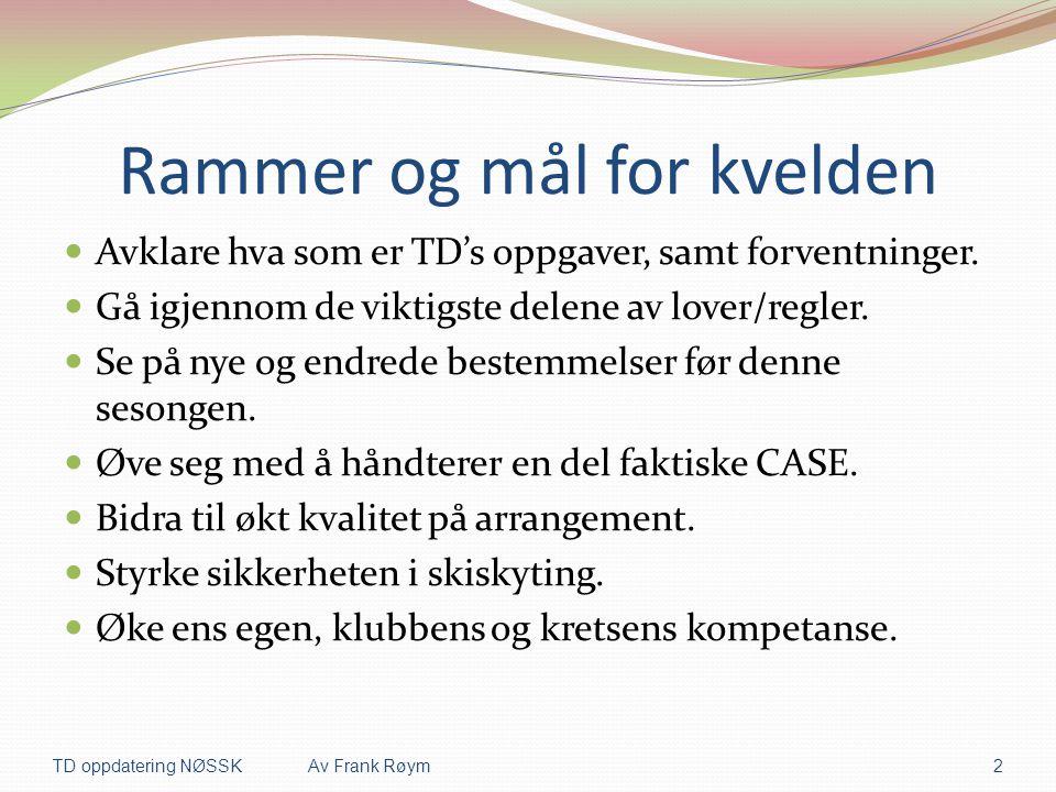 Utdanningsstigen ( TD)  TD 1  Krav er kurs på 6 timer  Praksis over 2 år eller 3 renn  TD 1 praktiserer på krets /region nivå  TD 2  Krav er kurs på 12 timer  Praksis over 2 år på renn i NC, NM, HL  Autorisasjon fra NSSF  IR ( Internasjonal Dommer, autoriseres av IBU)  Internasjonal TD TD oppdatering NØSSKAv Frank Røym3