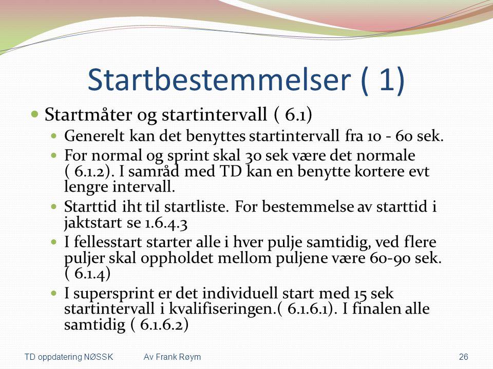 Startbestemmelser ( 1)  Startmåter og startintervall ( 6.1)  Generelt kan det benyttes startintervall fra 10 - 60 sek.  For normal og sprint skal 3