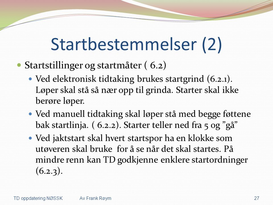 Startbestemmelser (2)  Startstillinger og startmåter ( 6.2)  Ved elektronisk tidtaking brukes startgrind (6.2.1). Løper skal stå så nær opp til grin