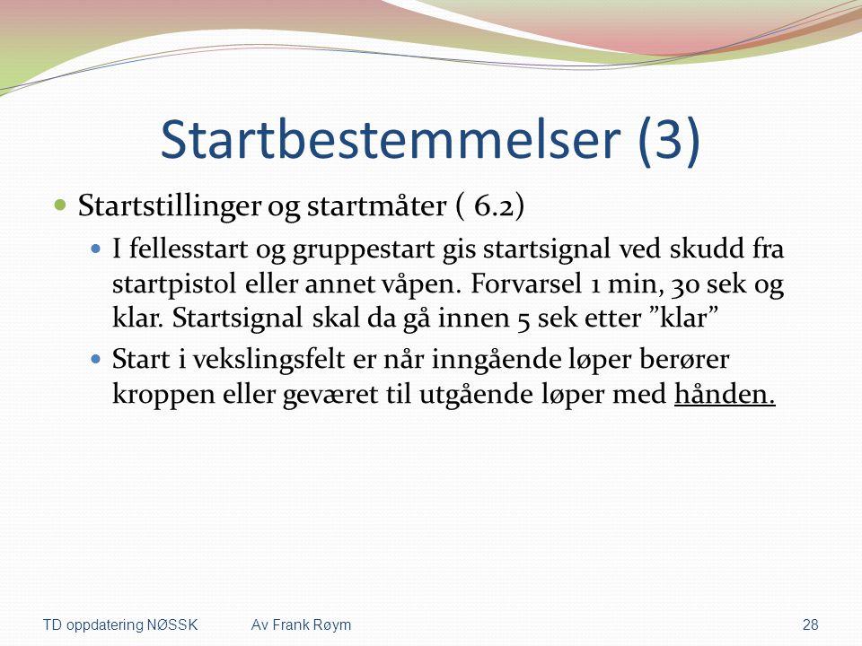 Startbestemmelser (3)  Startstillinger og startmåter ( 6.2)  I fellesstart og gruppestart gis startsignal ved skudd fra startpistol eller annet våpe