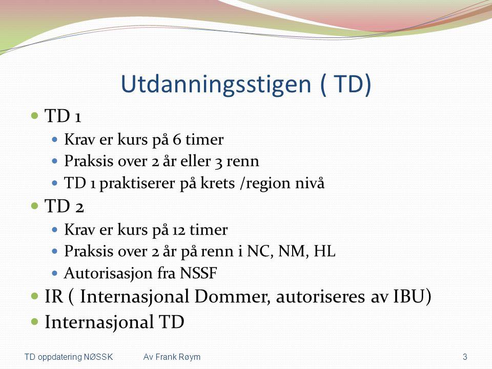Utdanningsstigen ( TD)  TD 1  Krav er kurs på 6 timer  Praksis over 2 år eller 3 renn  TD 1 praktiserer på krets /region nivå  TD 2  Krav er kur