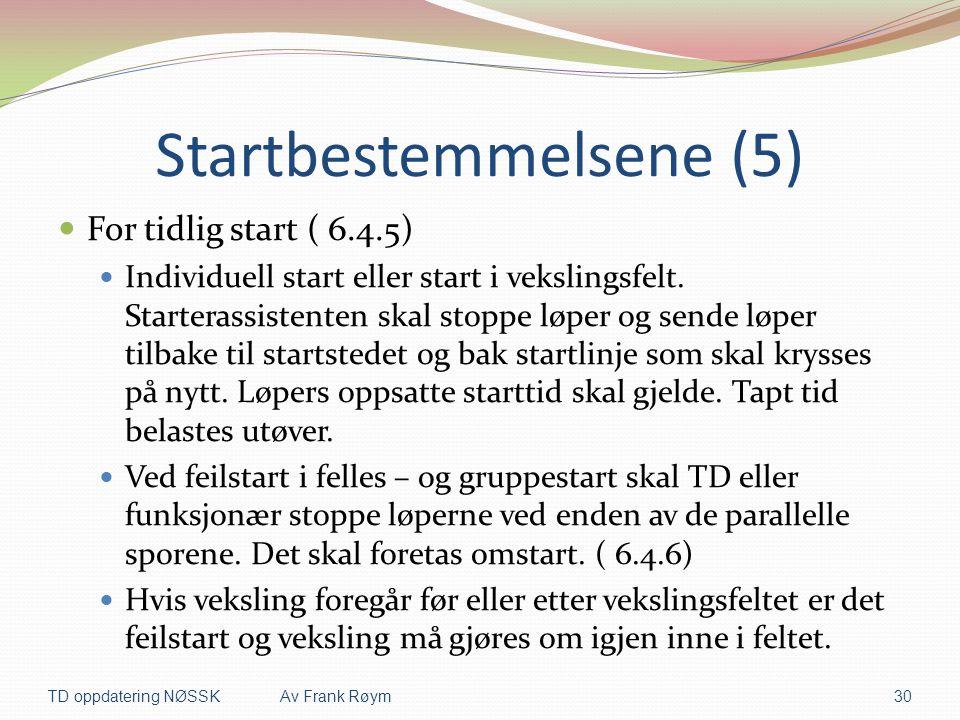 Startbestemmelsene (5)  For tidlig start ( 6.4.5)  Individuell start eller start i vekslingsfelt. Starterassistenten skal stoppe løper og sende løpe
