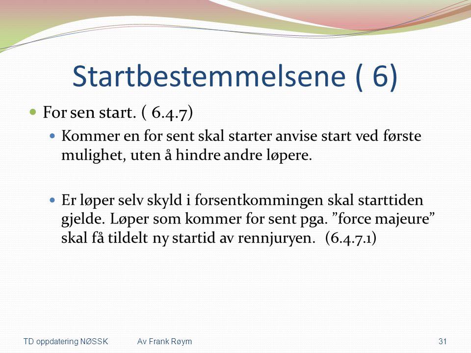Startbestemmelsene ( 6)  For sen start. ( 6.4.7)  Kommer en for sent skal starter anvise start ved første mulighet, uten å hindre andre løpere.  Er