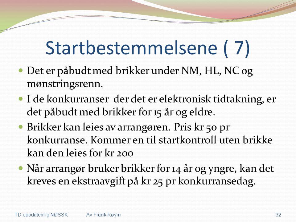 Startbestemmelsene ( 7)  Det er påbudt med brikker under NM, HL, NC og mønstringsrenn.  I de konkurranser der det er elektronisk tidtakning, er det