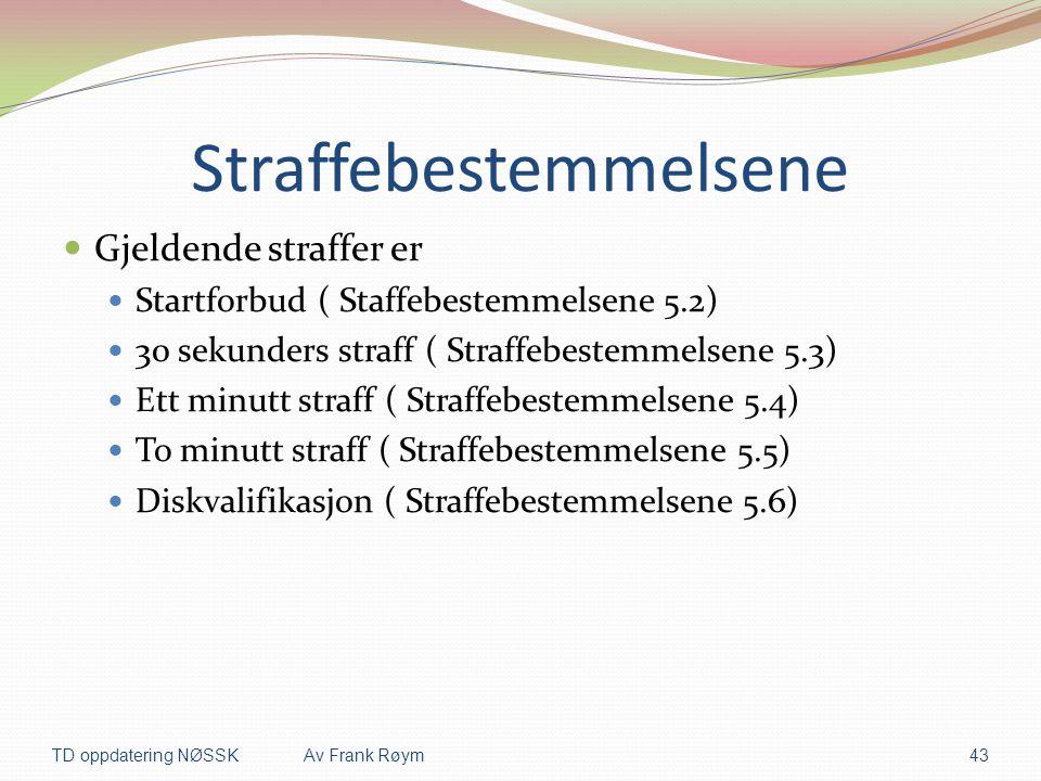 Straffebestemmelsene  Gjeldende straffer er  Startforbud ( Staffebestemmelsene 5.2)  30 sekunders straff ( Straffebestemmelsene 5.3)  Ett minutt s