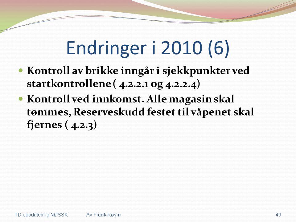 Endringer i 2010 (6)  Kontroll av brikke inngår i sjekkpunkter ved startkontrollene ( 4.2.2.1 og 4.2.2.4)  Kontroll ved innkomst. Alle magasin skal