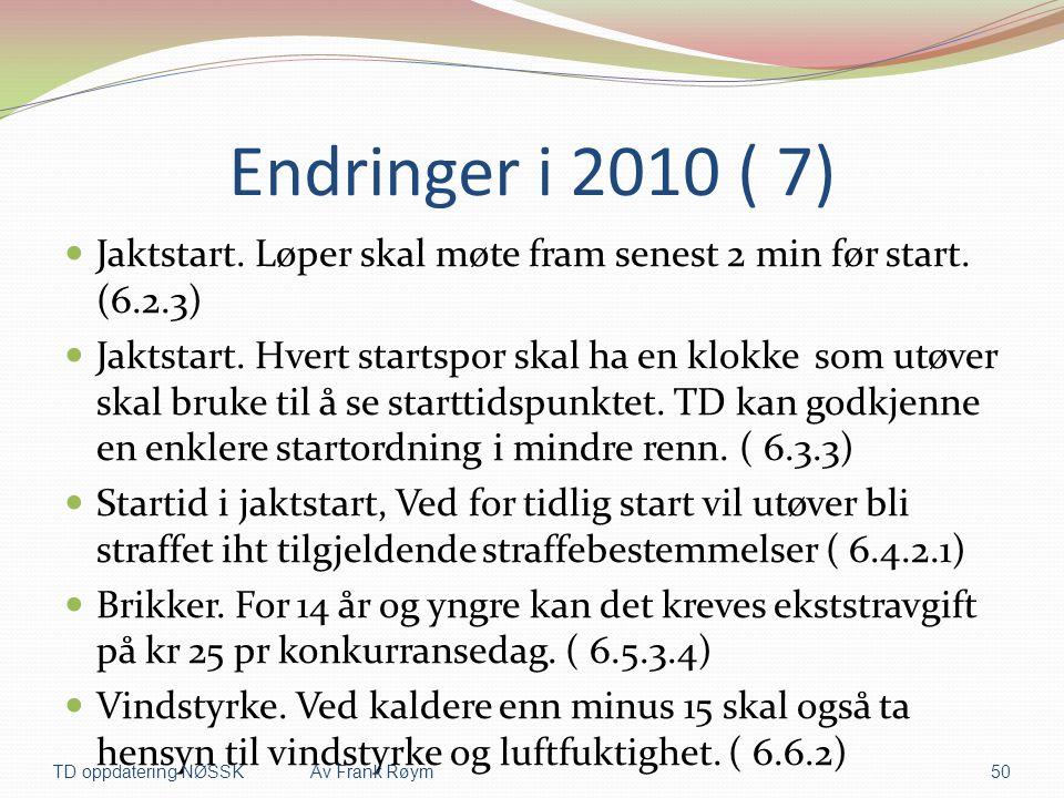 Endringer i 2010 ( 7)  Jaktstart. Løper skal møte fram senest 2 min før start. (6.2.3)  Jaktstart. Hvert startspor skal ha en klokke som utøver skal