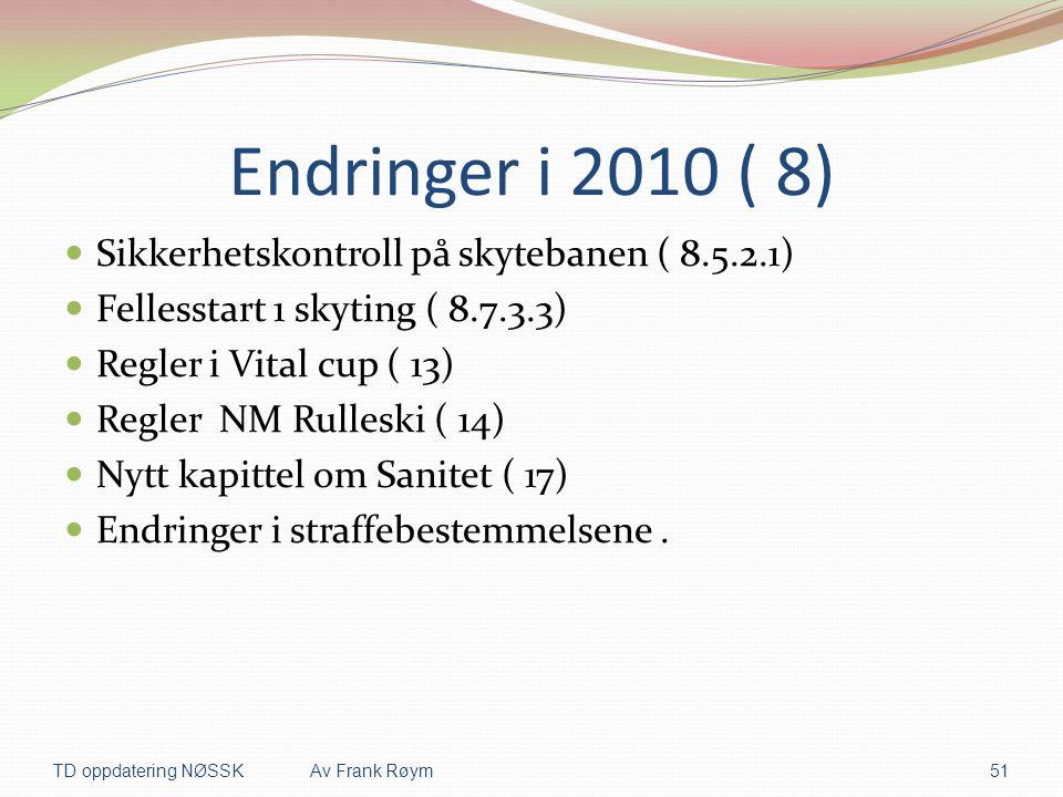 Endringer i 2010 ( 8)  Sikkerhetskontroll på skytebanen ( 8.5.2.1)  Fellesstart 1 skyting ( 8.7.3.3)  Regler i Vital cup ( 13)  Regler NM Rulleski
