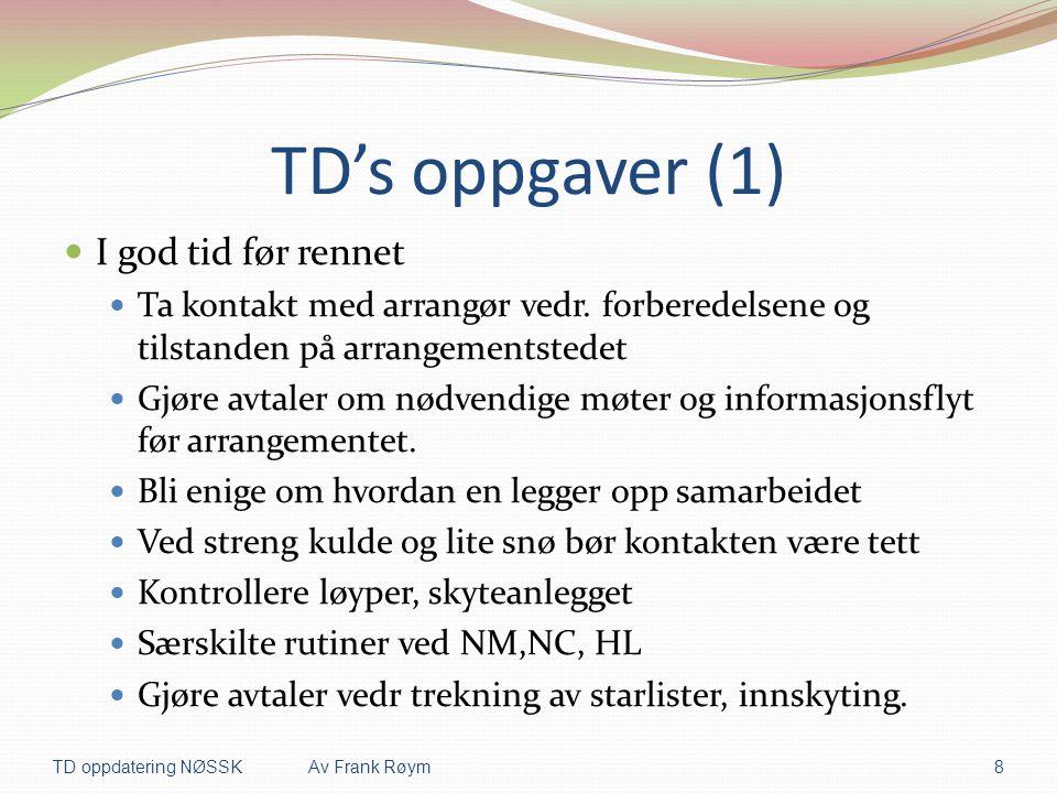 TD's oppgaver (1)  I god tid før rennet  Ta kontakt med arrangør vedr. forberedelsene og tilstanden på arrangementstedet  Gjøre avtaler om nødvendi