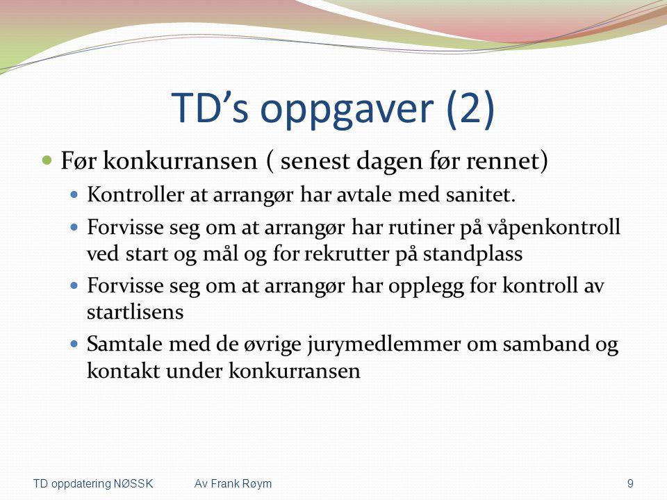 TD's oppgaver (2)  Før konkurransen ( senest dagen før rennet)  Kontroller at arrangør har avtale med sanitet.  Forvisse seg om at arrangør har rut