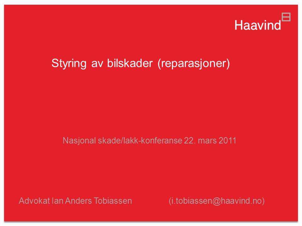 Styring av bilskader (reparasjoner) Nasjonal skade/lakk-konferanse 22. mars 2011 Advokat Ian Anders Tobiassen (i.tobiassen@haavind.no)