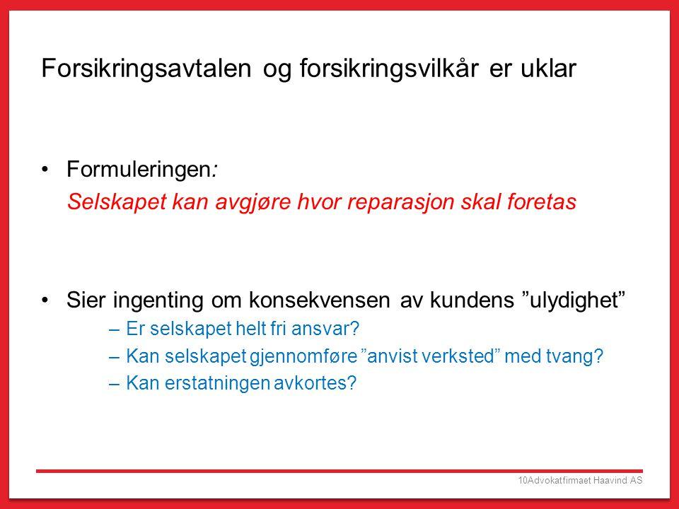 10Advokatfirmaet Haavind AS Forsikringsavtalen og forsikringsvilkår er uklar •Formuleringen: Selskapet kan avgjøre hvor reparasjon skal foretas •Sier