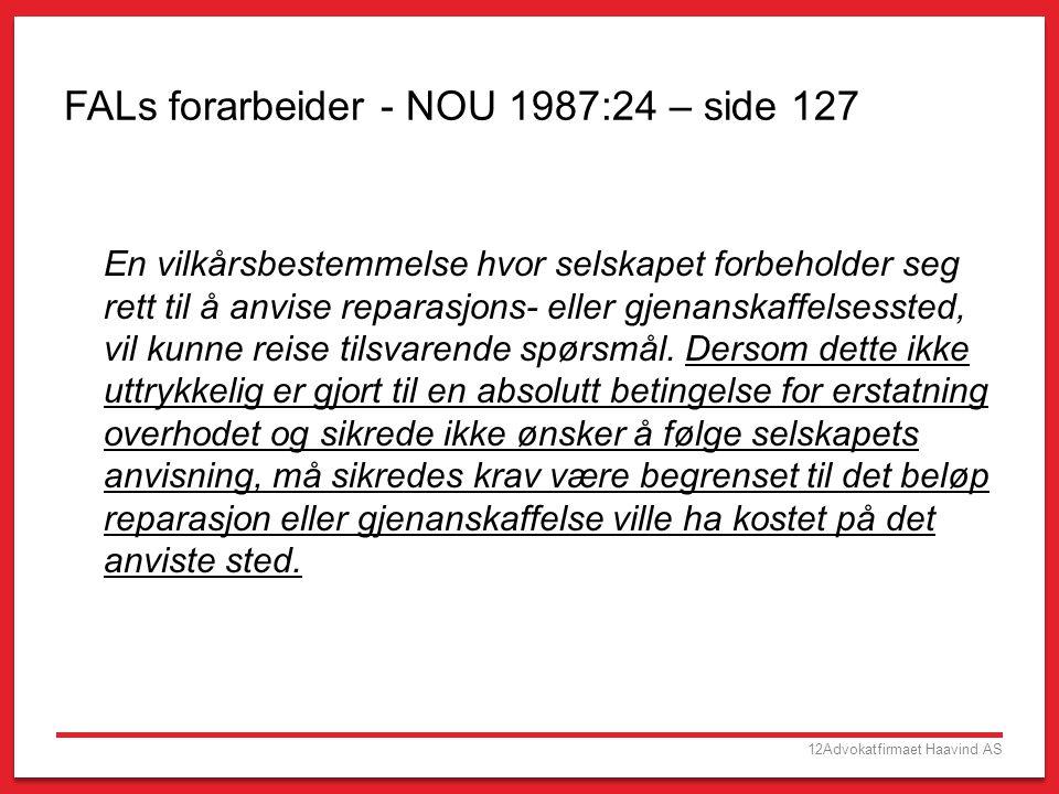 12Advokatfirmaet Haavind AS FALs forarbeider - NOU 1987:24 – side 127 En vilkårsbestemmelse hvor selskapet forbeholder seg rett til å anvise reparasjo