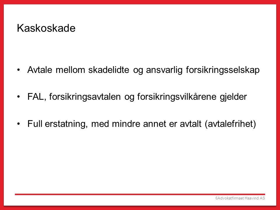 6Advokatfirmaet Haavind AS Kaskoskade •Avtale mellom skadelidte og ansvarlig forsikringsselskap •FAL, forsikringsavtalen og forsikringsvilkårene gjeld