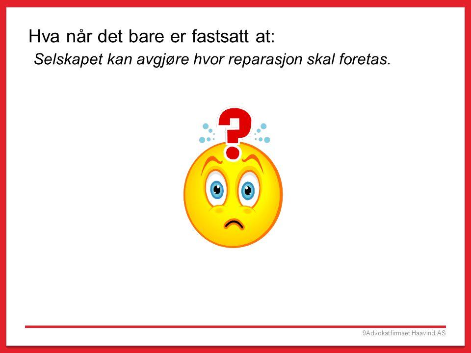 9Advokatfirmaet Haavind AS Hva når det bare er fastsatt at: Selskapet kan avgjøre hvor reparasjon skal foretas.