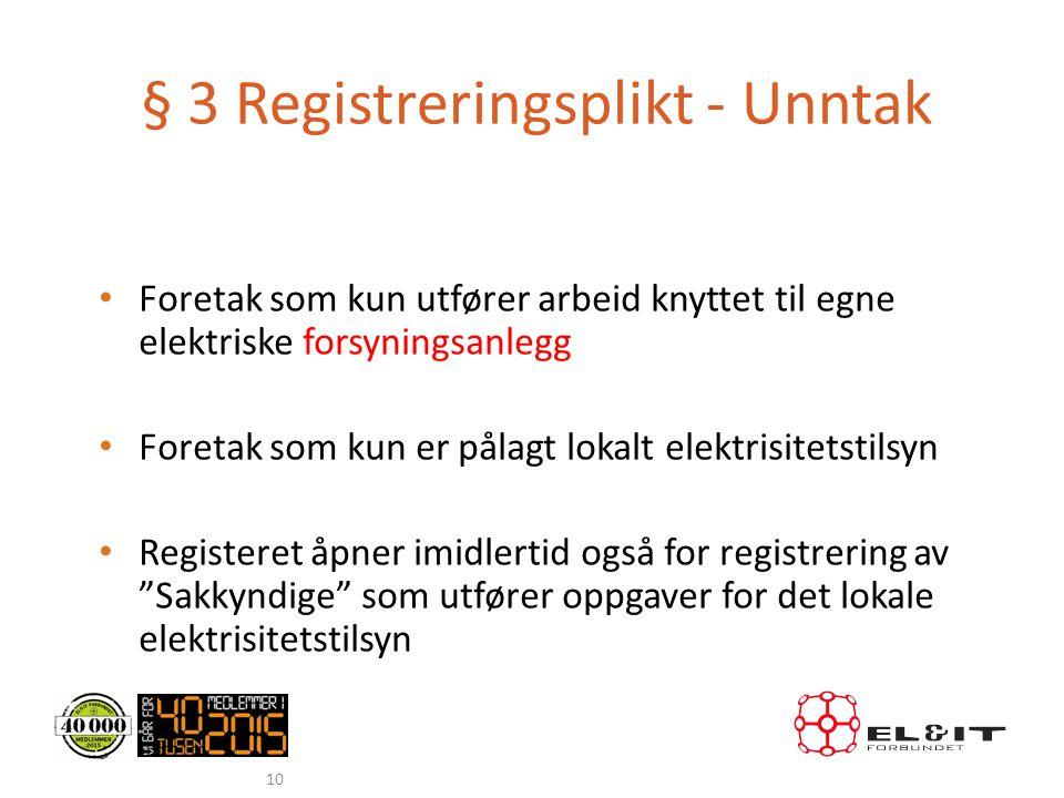 § 3 Registreringsplikt - Unntak • Foretak som kun utfører arbeid knyttet til egne elektriske forsyningsanlegg • Foretak som kun er pålagt lokalt elekt