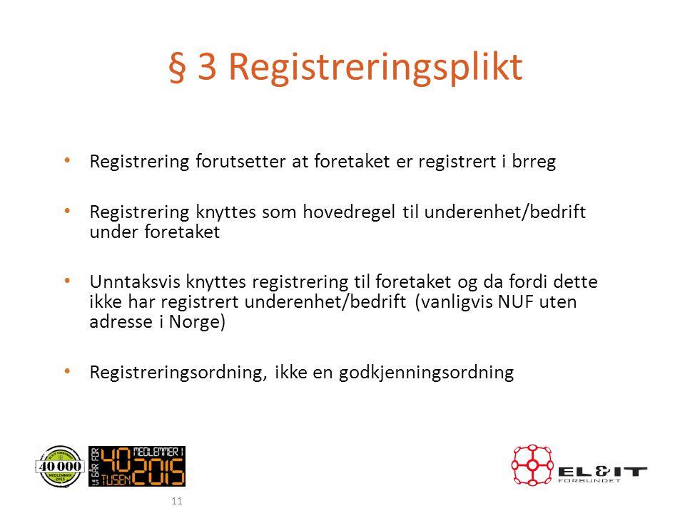 § 3 Registreringsplikt • Registrering forutsetter at foretaket er registrert i brreg • Registrering knyttes som hovedregel til underenhet/bedrift unde