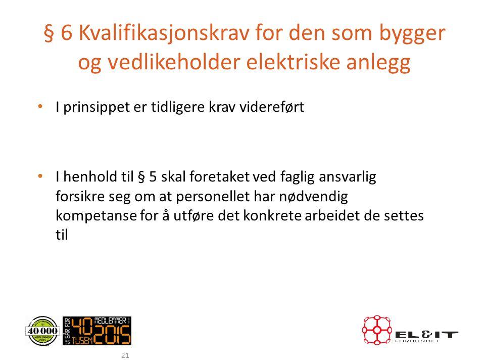 § 6 Kvalifikasjonskrav for den som bygger og vedlikeholder elektriske anlegg • I prinsippet er tidligere krav videreført • I henhold til § 5 skal fore