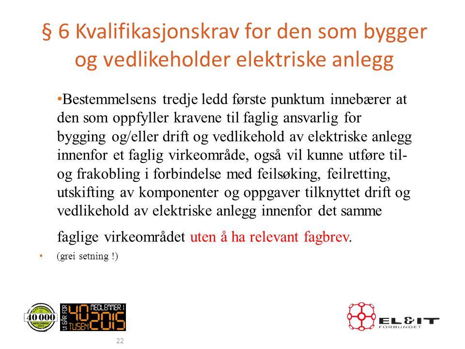 § 6 Kvalifikasjonskrav for den som bygger og vedlikeholder elektriske anlegg • Bestemmelsens tredje ledd første punktum innebærer at den som oppfyller