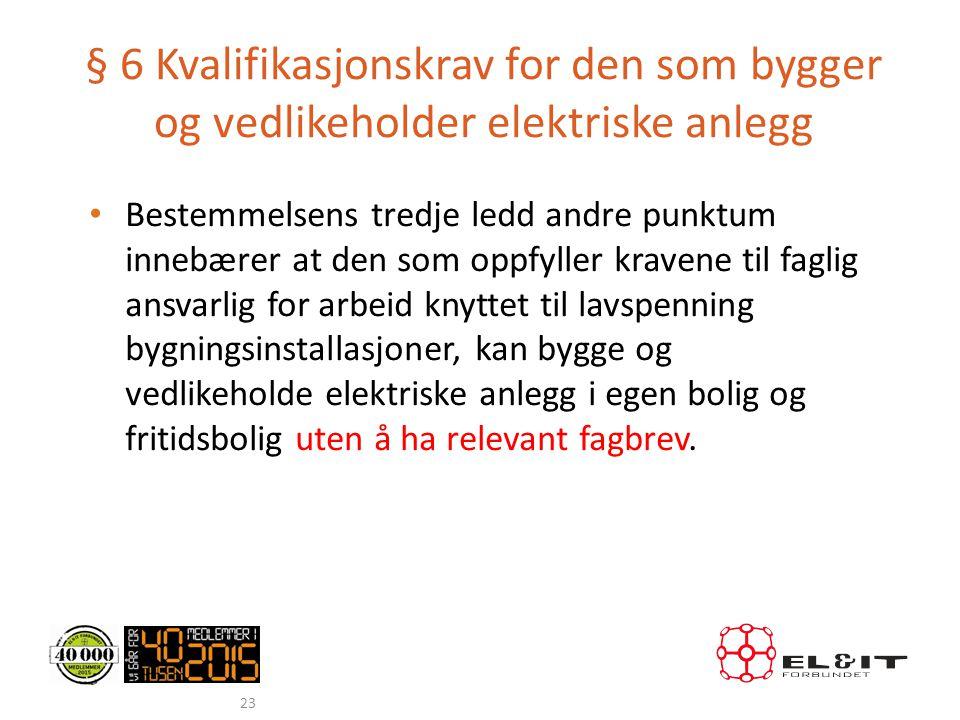 § 6 Kvalifikasjonskrav for den som bygger og vedlikeholder elektriske anlegg • Bestemmelsens tredje ledd andre punktum innebærer at den som oppfyller
