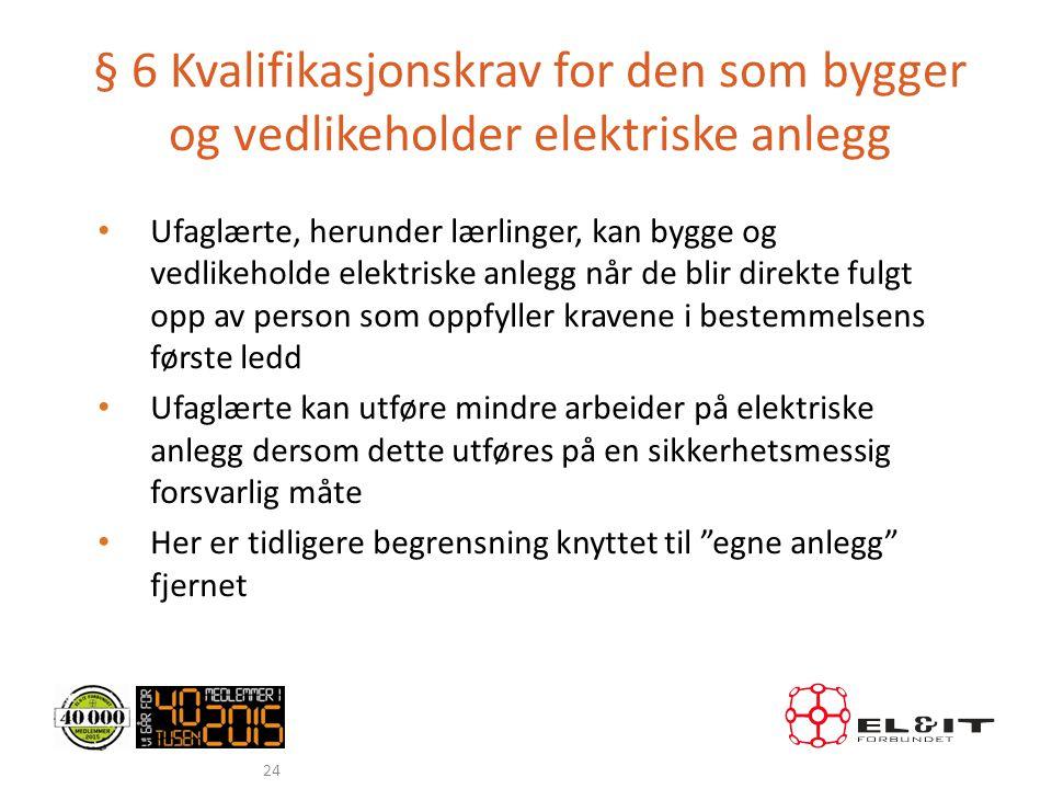 § 6 Kvalifikasjonskrav for den som bygger og vedlikeholder elektriske anlegg • Ufaglærte, herunder lærlinger, kan bygge og vedlikeholde elektriske anl