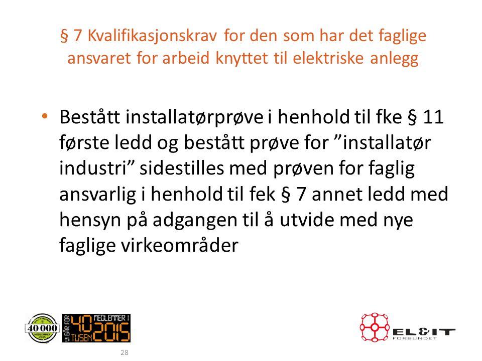§ 7 Kvalifikasjonskrav for den som har det faglige ansvaret for arbeid knyttet til elektriske anlegg • Bestått installatørprøve i henhold til fke § 11