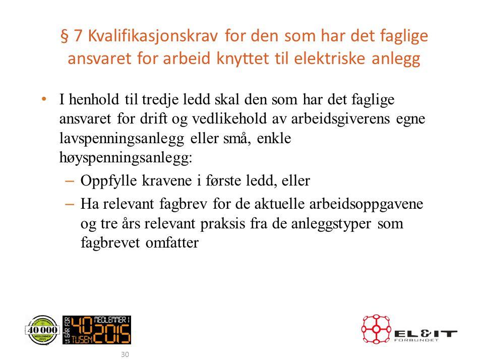 § 7 Kvalifikasjonskrav for den som har det faglige ansvaret for arbeid knyttet til elektriske anlegg • I henhold til tredje ledd skal den som har det