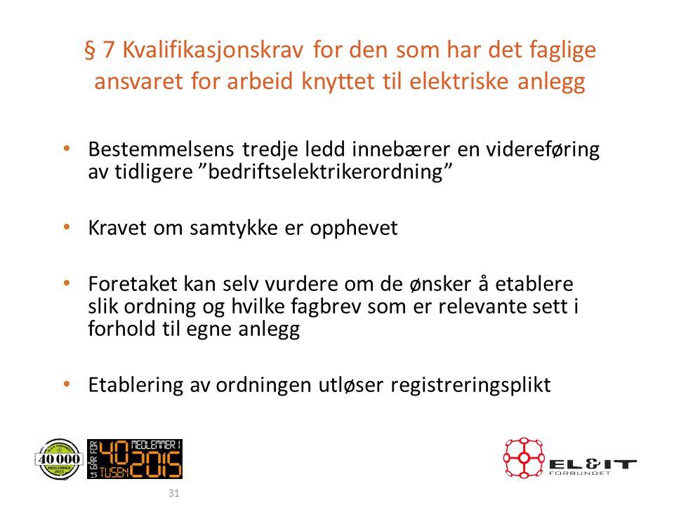 § 7 Kvalifikasjonskrav for den som har det faglige ansvaret for arbeid knyttet til elektriske anlegg • Bestemmelsens tredje ledd innebærer en viderefø