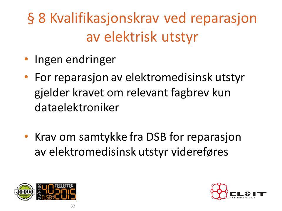 § 8 Kvalifikasjonskrav ved reparasjon av elektrisk utstyr • Ingen endringer • For reparasjon av elektromedisinsk utstyr gjelder kravet om relevant fag