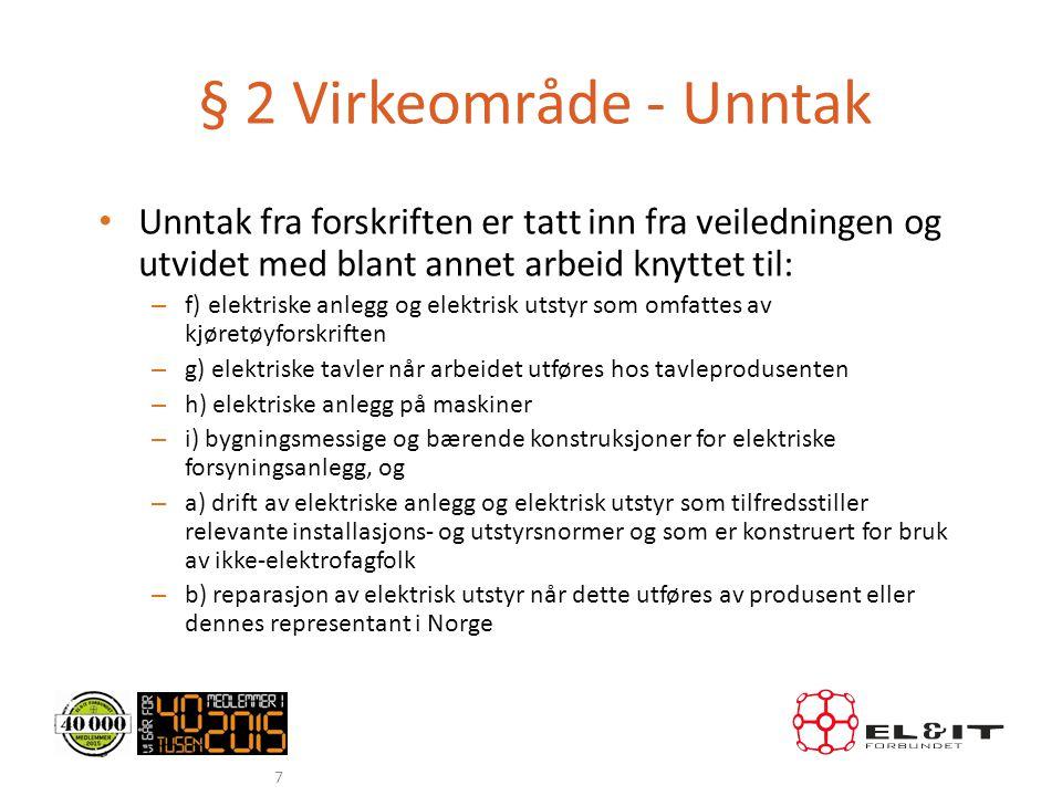 § 2 Virkeområde - Unntak • Unntak fra forskriften er tatt inn fra veiledningen og utvidet med blant annet arbeid knyttet til: – f) elektriske anlegg o