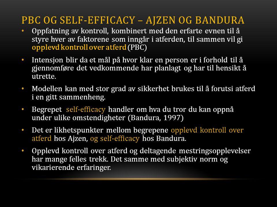 PBC OG SELF-EFFICACY – AJZEN OG BANDURA • Oppfatning av kontroll, kombinert med den erfarte evnen til å styre hver av faktorene som inngår i atferden,