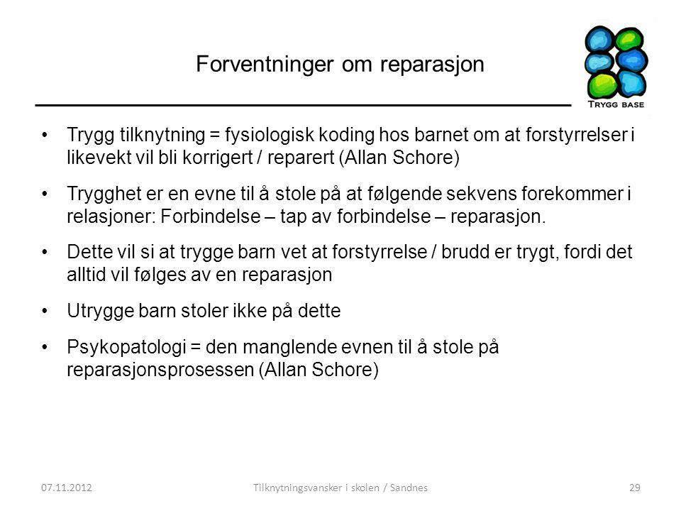 Forventninger om reparasjon •Trygg tilknytning = fysiologisk koding hos barnet om at forstyrrelser i likevekt vil bli korrigert / reparert (Allan Scho