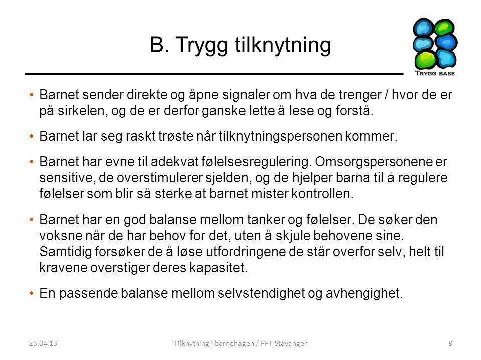 B. Trygg tilknytning •Barnet sender direkte og åpne signaler om hva de trenger / hvor de er på sirkelen, og de er derfor ganske lette å lese og forstå
