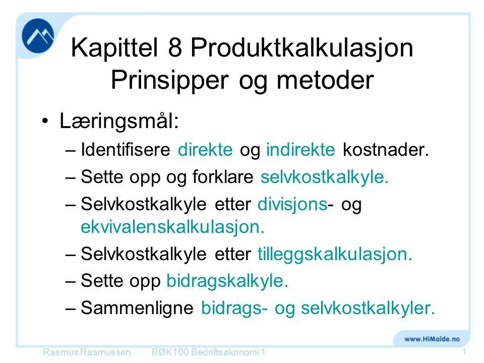 Kapittel 8 Produktkalkulasjon Prinsipper og metoder •Læringsmål: –Identifisere direkte og indirekte kostnader. –Sette opp og forklare selvkostkalkyle.