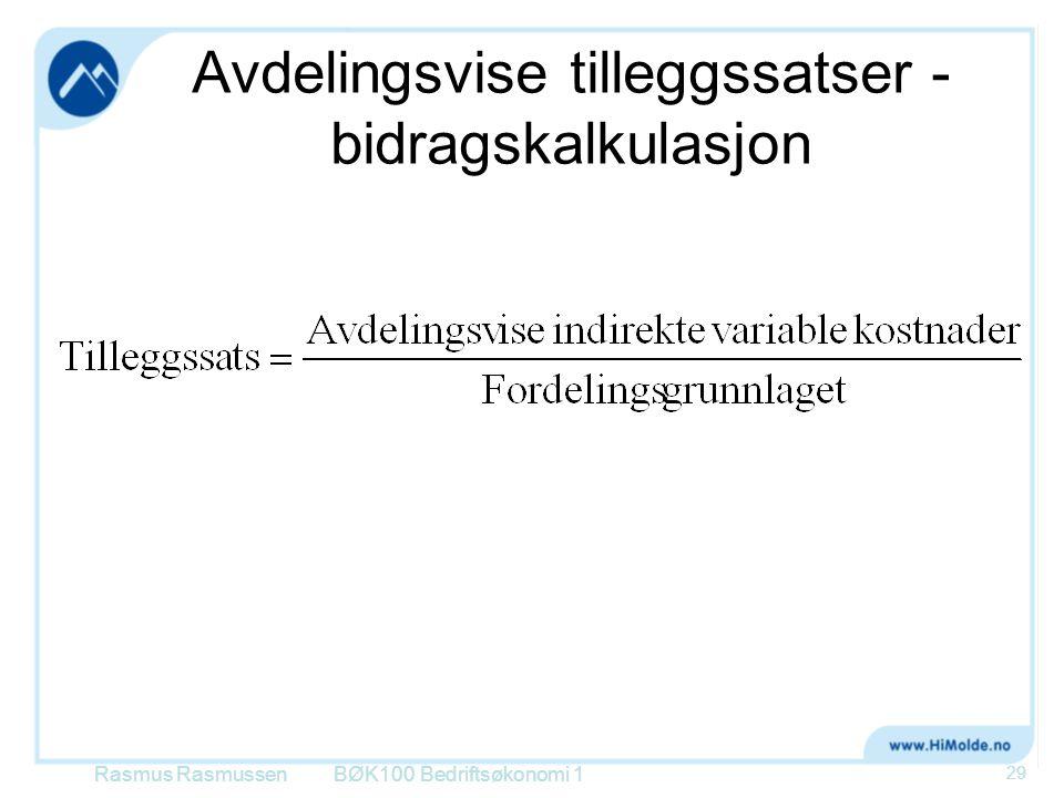 Avdelingsvise tilleggssatser - bidragskalkulasjon Rasmus RasmussenBØK100 Bedriftsøkonomi 1 29