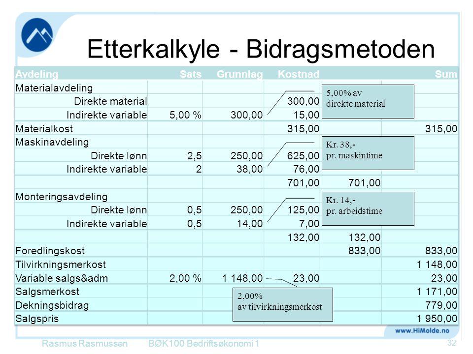 Etterkalkyle - Bidragsmetoden Rasmus RasmussenBØK100 Bedriftsøkonomi 1 32 5,00% av direkte material Kr. 38,- pr. maskintime Kr. 14,- pr. arbeidstime 2