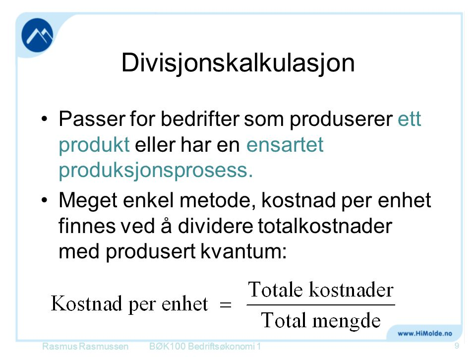 Divisjonskalkulasjon •Passer for bedrifter som produserer ett produkt eller har en ensartet produksjonsprosess. •Meget enkel metode, kostnad per enhet
