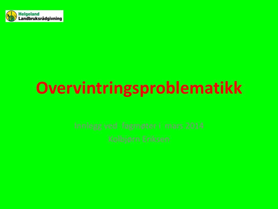 Overvintringsproblematikk Innlegg ved fagmøter i mars 2014 Kolbjørn Eriksen