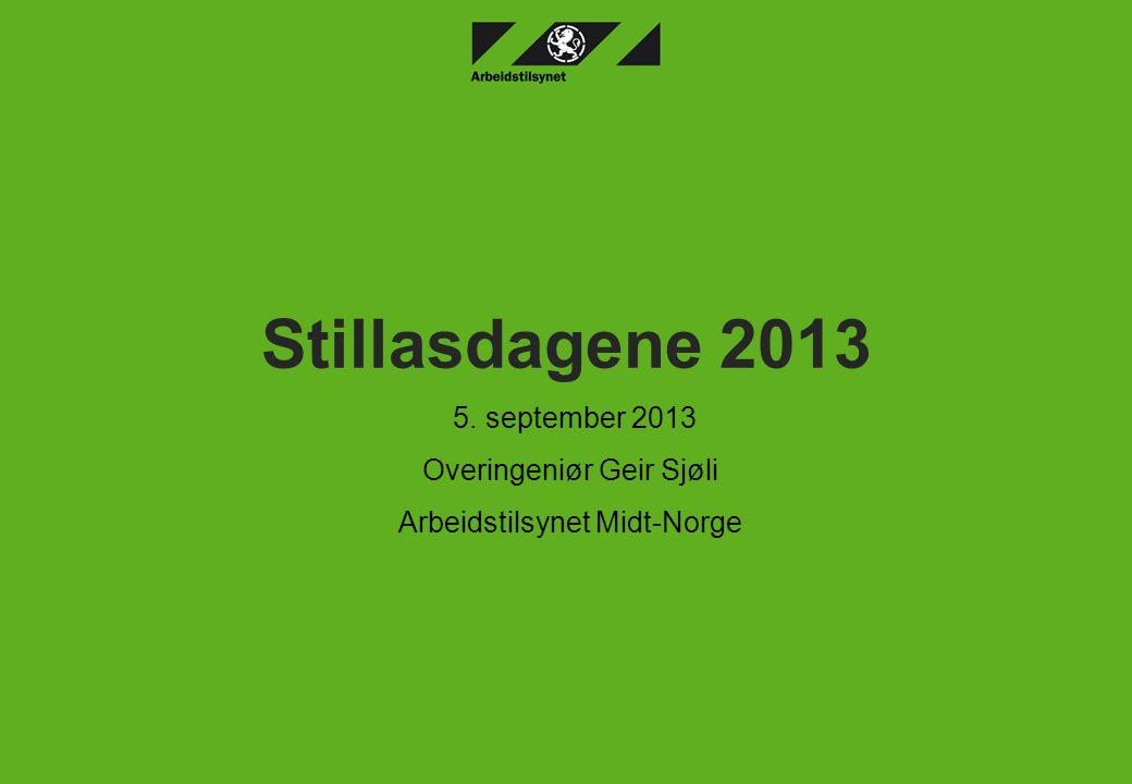 Stillasdagene 2013 5. september 2013 Overingeniør Geir Sjøli Arbeidstilsynet Midt-Norge